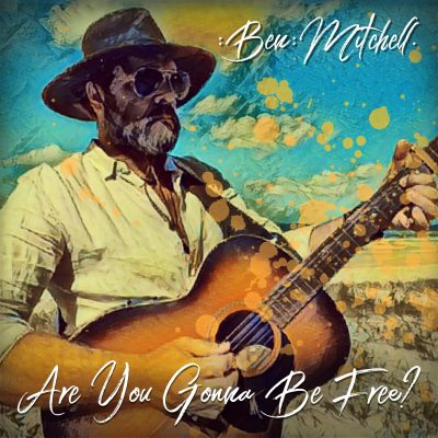 Are You Gonna Be Free by Ben Mitchell ALBUM cover